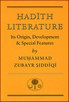 Hadith Literature: Its Origins, Development & Special Features