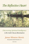 The Reflective Heart Discovering Spiritual Intelligence in Ibn 'Arabi's 'Meccan Illuminations'