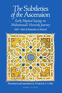Subtleties of the Ascension: Early Mystical Sayings On The Prophet Muhammads Heavenly Journey