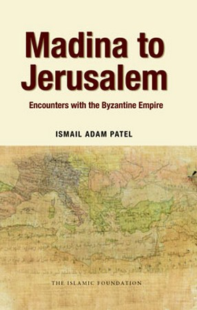 Madina to Jerusalem - Encounters with the Byzantine Empire