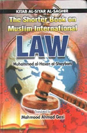 The Shorter Book on Muslim International Law-Al-Siyar al-Saghir