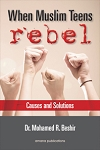 When Mulsim Teens Rebel: Causes and Solutions