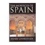 The Moriscos of Spain : Their Conversion and Expulsion