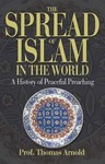 The Spread of Islam in World- A History of Peaceful Preaching