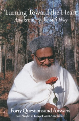 Turning Toward the Heart: Awakening to the Sufi Way- Forty Questions and Answers