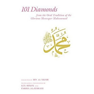 101 Diamonds: From the Oral Tradition of the Glorious Messenger Muhammad (pbuh)