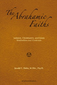 The Abrahamic Faiths-  Judaism, Christianity, Islam: Similarities &  Contrasts