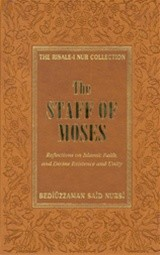 The Staff of Moses: Reflections on Islamic Faith, and Divine Existence and Unity (Risale-I Nur Collection)